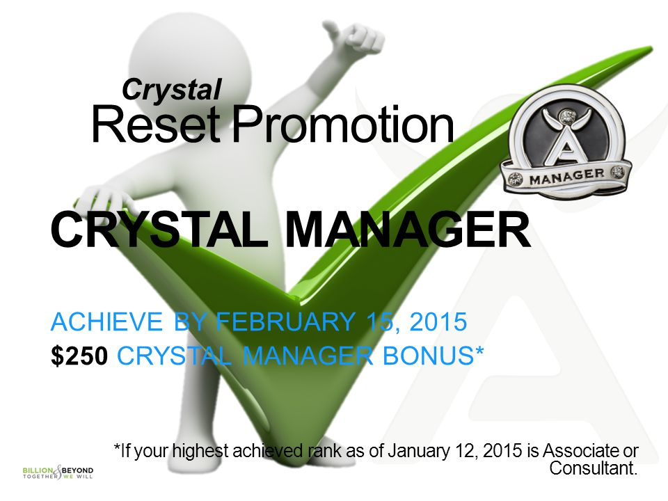 Reset Promotion CRYSTAL MANAGER Crystal ACHIEVE BY February 15, 2015