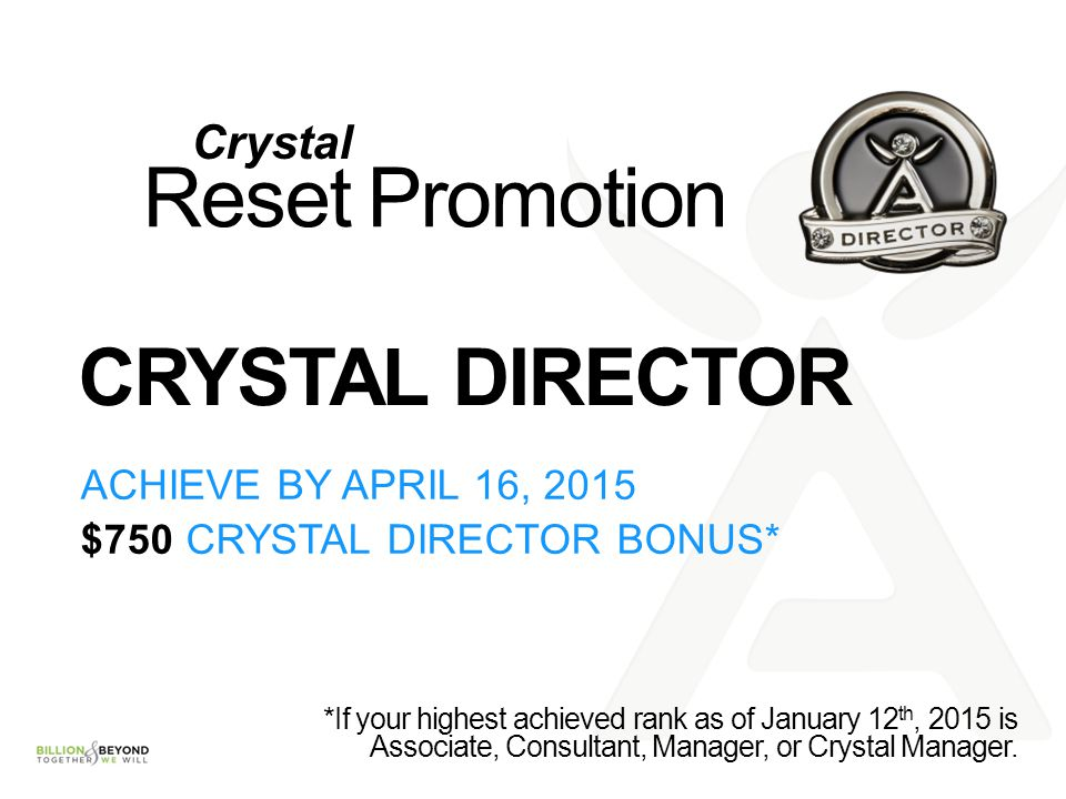 Reset Promotion CRYSTAL DIRECTOR Crystal ACHIEVE BY APRIL 16, 2015