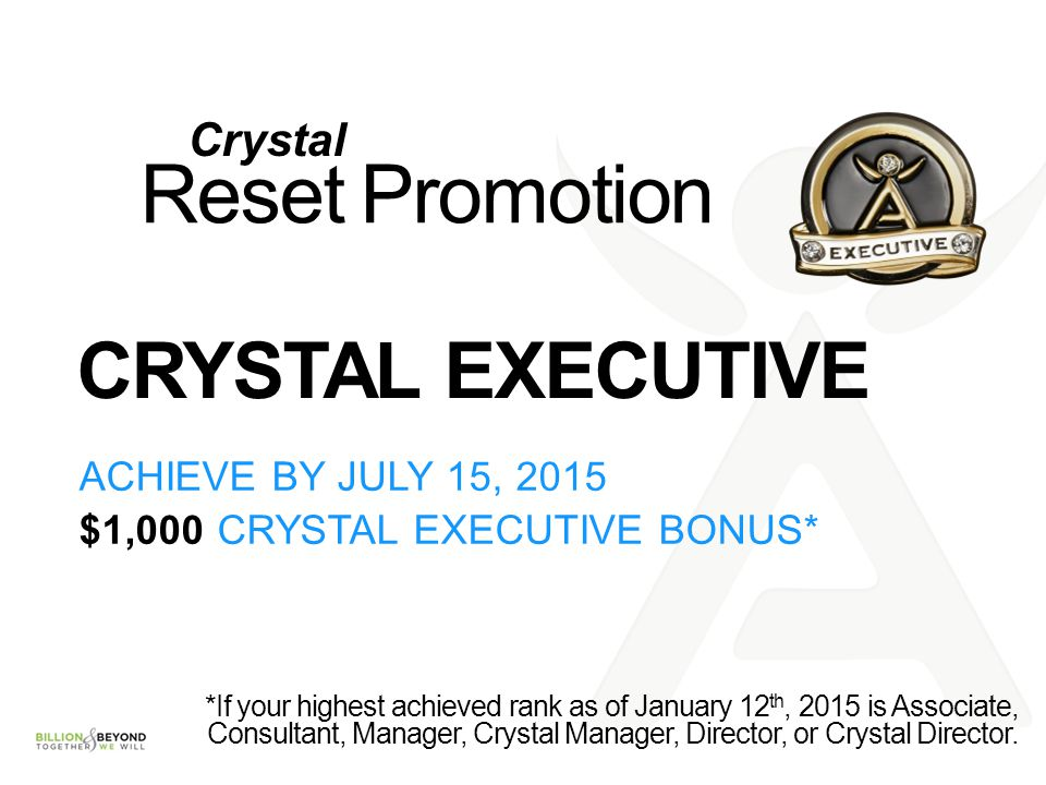 Reset Promotion CRYSTAL EXECUTIVE Crystal ACHIEVE BY JULY 15, 2015
