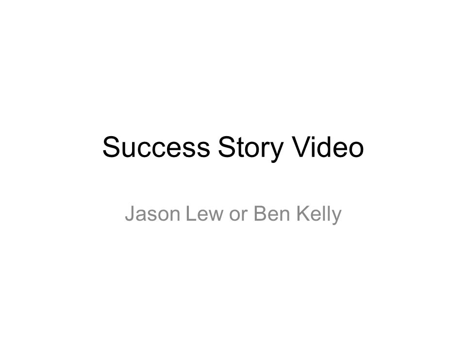 Success Story Video Jason Lew or Ben Kelly