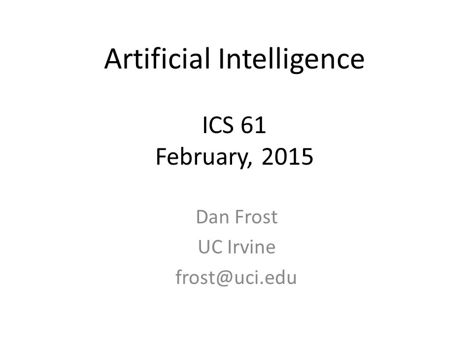 Artificial Intelligence ICS 61 February, 2015