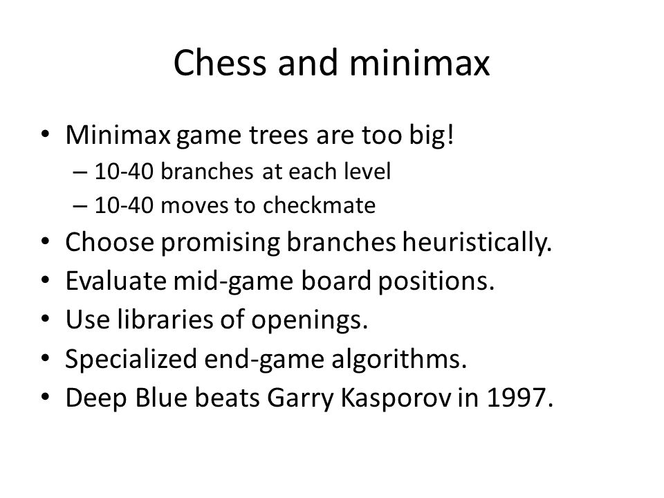Chess and minimax Minimax game trees are too big!