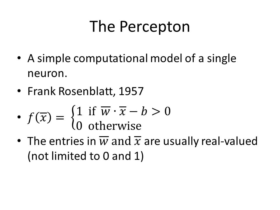 The Percepton A simple computational model of a single neuron.