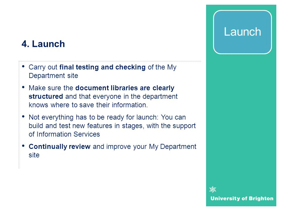 Launch 4. Launch. Carry out final testing and checking of the My Department site.