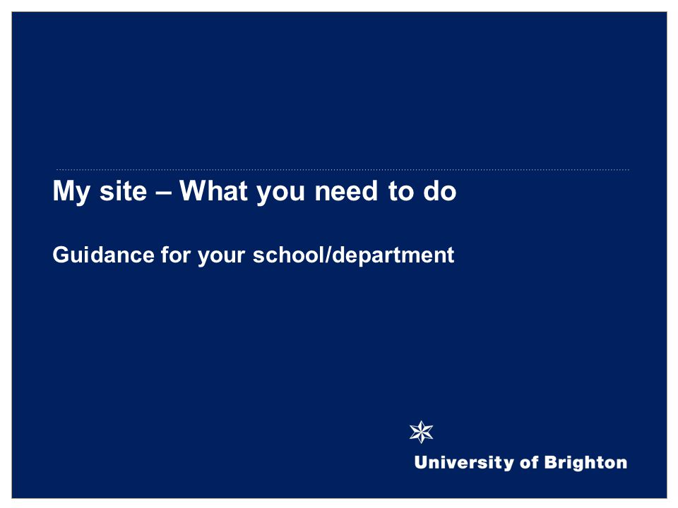 My site – What you need to do Guidance for your school/department