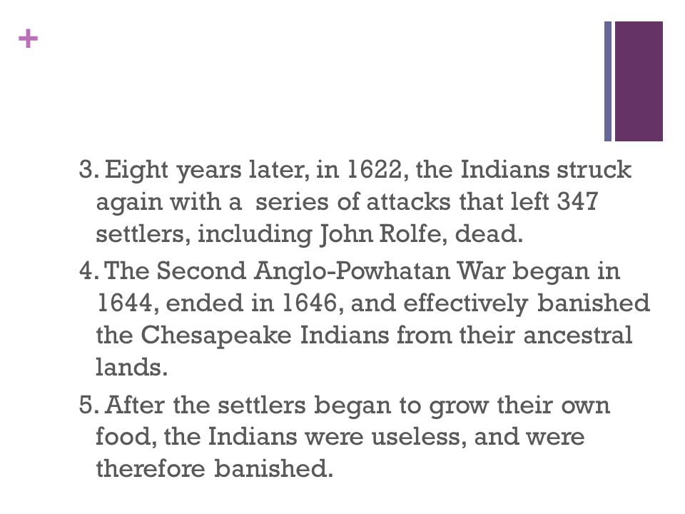 3. Eight years later, in 1622, the Indians struck again with a series of attacks that left 347 settlers, including John Rolfe, dead.