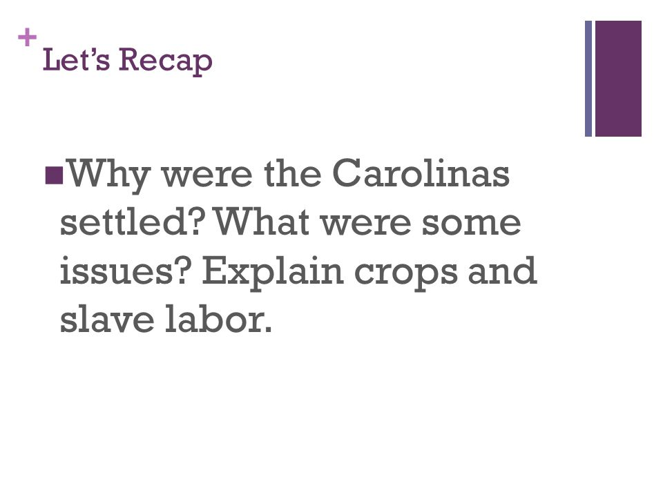 Let's Recap Why were the Carolinas settled. What were some issues.