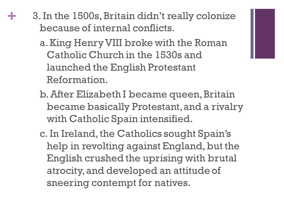 3. In the 1500s, Britain didn't really colonize because of internal conflicts.