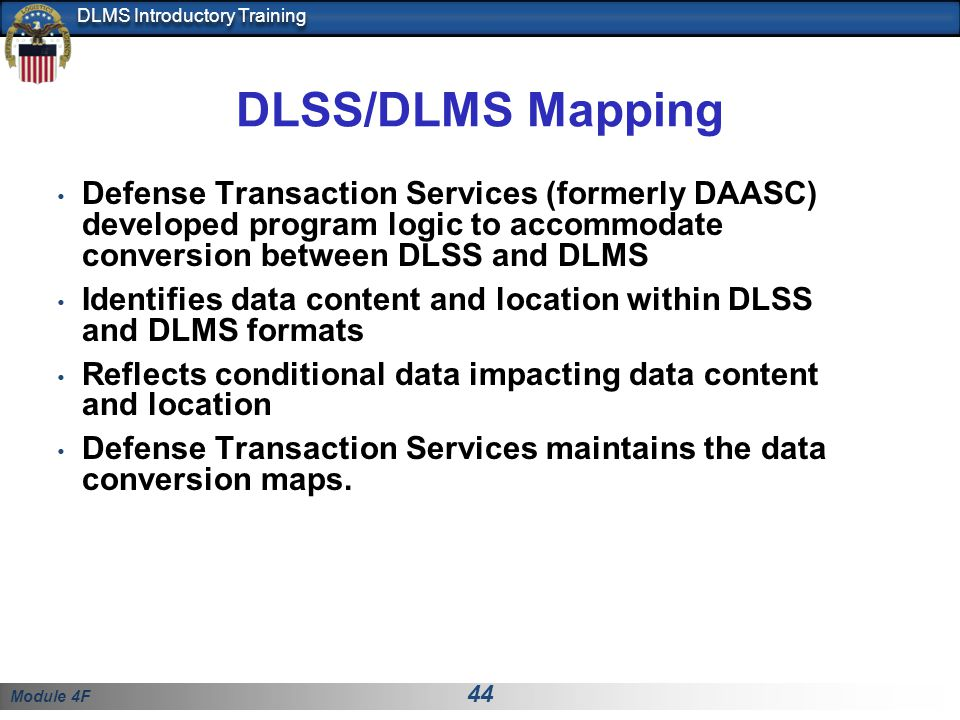 DLSS/DLMS Mapping Defense Transaction Services (formerly DAASC) developed program logic to accommodate conversion between DLSS and DLMS.