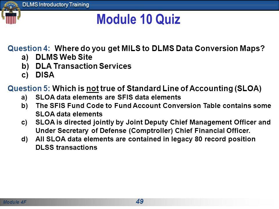 Module 10 Quiz Question 4: Where do you get MILS to DLMS Data Conversion Maps DLMS Web Site. DLA Transaction Services.