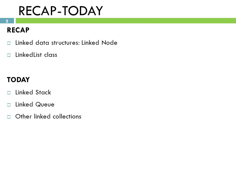 RECAP-TODAY RECAP TODAY Linked data structures: Linked Node