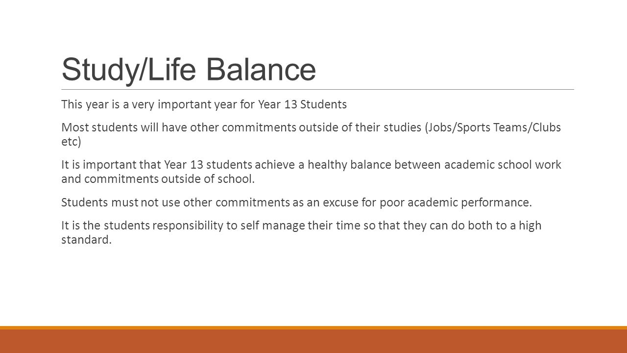 Study/Life Balance This year is a very important year for Year 13 Students.