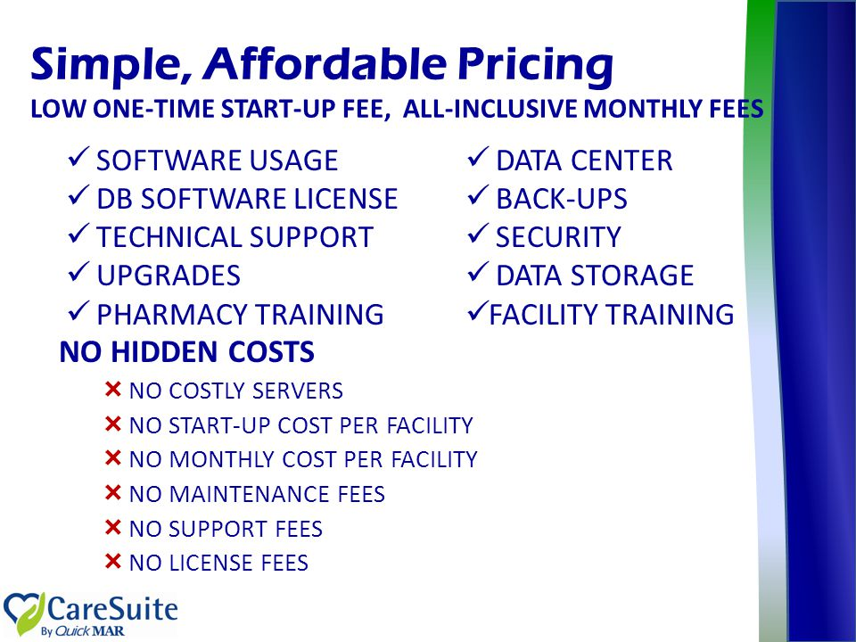 Simple, Affordable Pricing LOW ONE-TIME START-UP FEE, ALL-INCLUSIVE MONTHLY FEES
