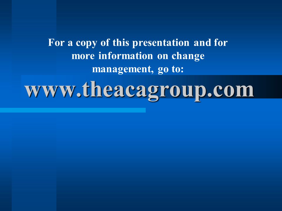 For a copy of this presentation and for more information on change management, go to: