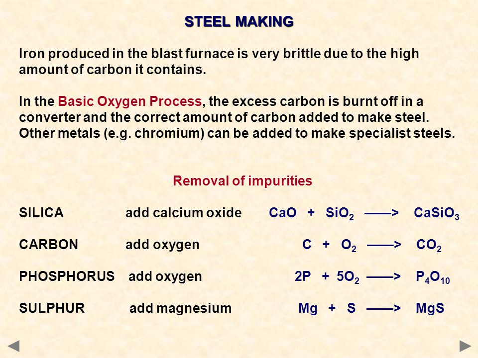 STEEL MAKING Iron produced in the blast furnace is very brittle due to the high amount of carbon it contains.