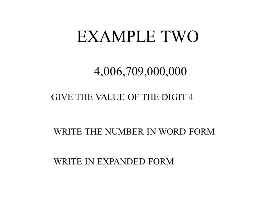 EXAMPLE TWO 4,006,709,000,000 GIVE THE VALUE OF THE DIGIT 4