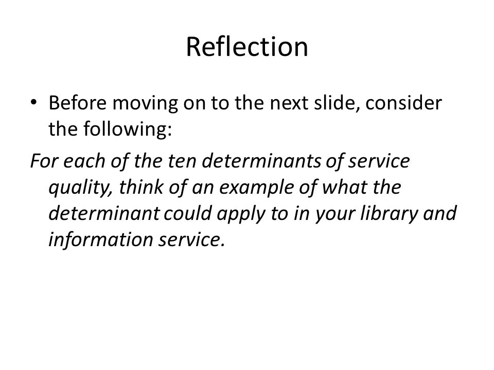 Reflection Before moving on to the next slide, consider the following: