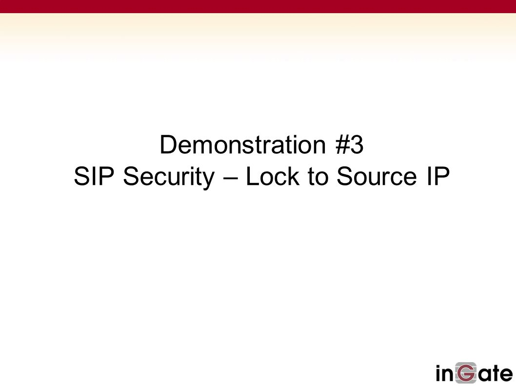 Demonstration #3 SIP Security – Lock to Source IP