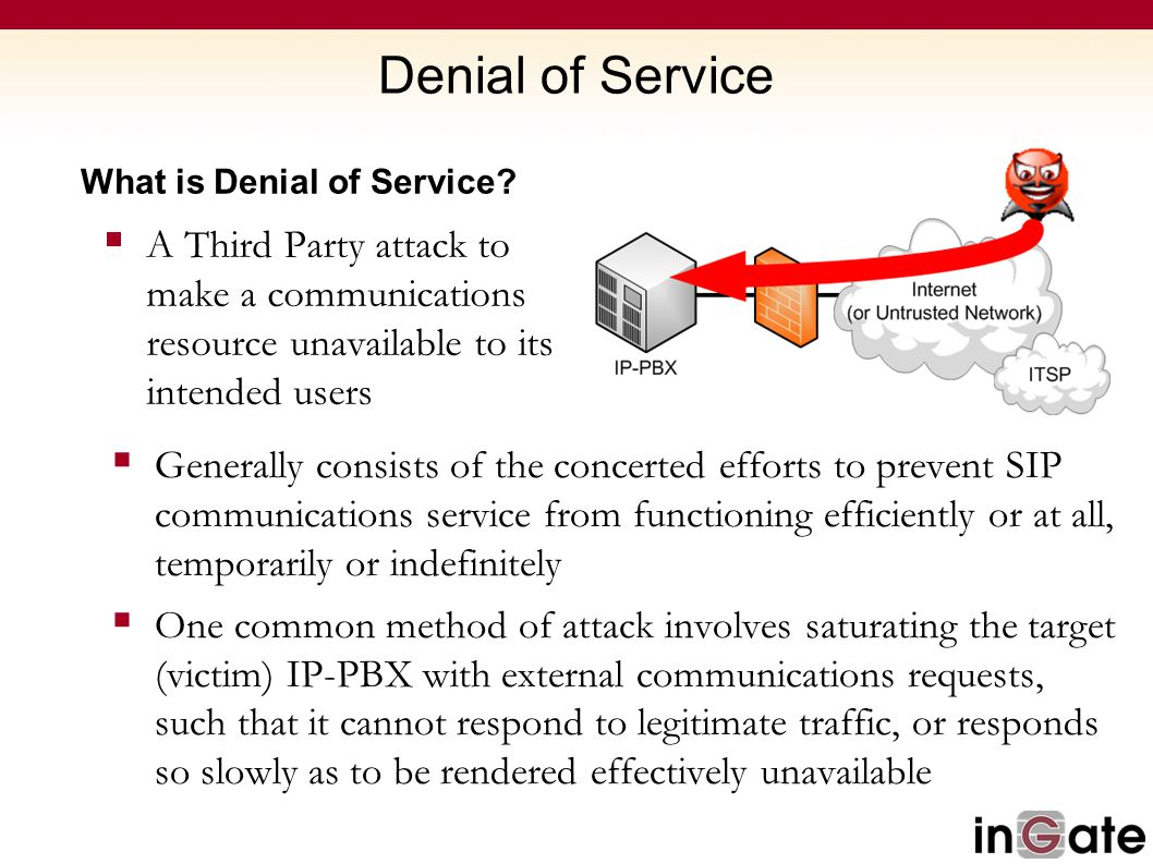 Denial of Service What is Denial of Service A Third Party attack to make a communications resource unavailable to its intended users.