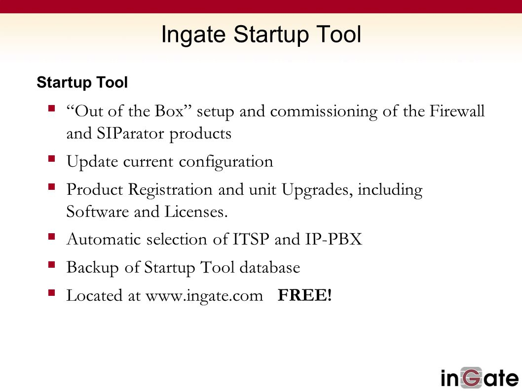 Ingate Startup Tool Startup Tool. Out of the Box setup and commissioning of the Firewall and SIParator products.