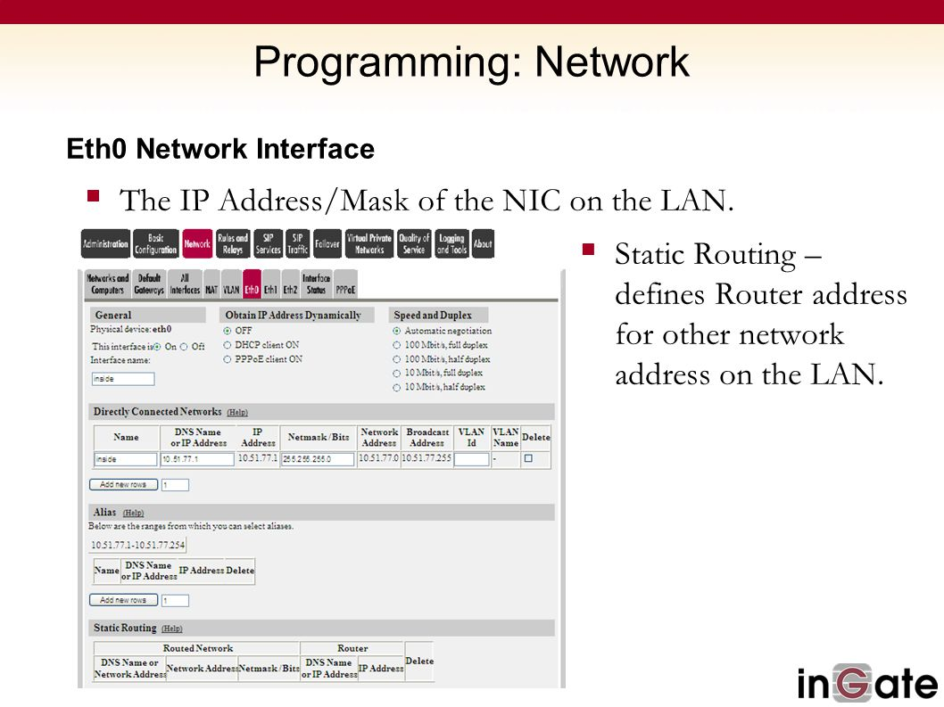 Programming: Network The IP Address/Mask of the NIC on the LAN.