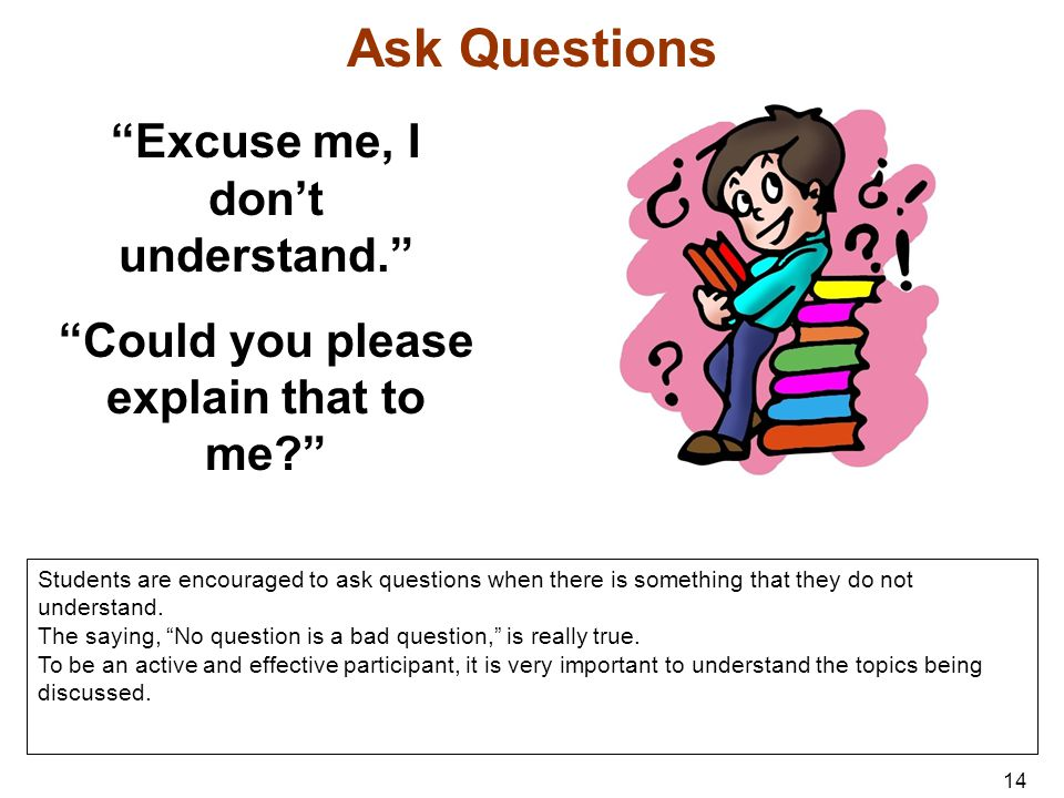 Ask Questions Excuse me, I don't understand.