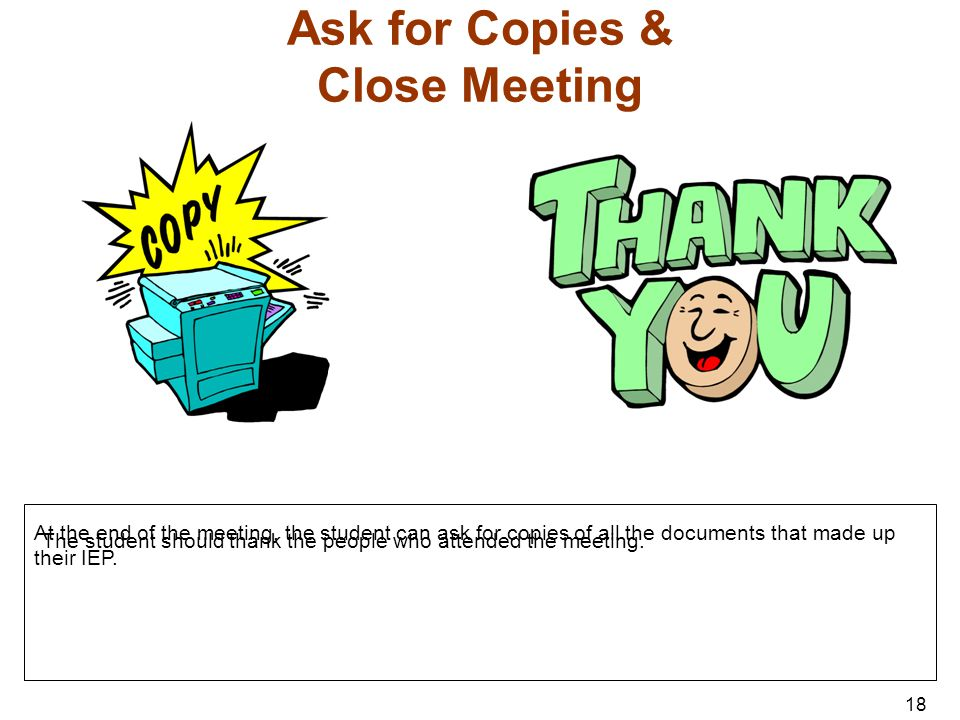 Ask for Copies & Close Meeting