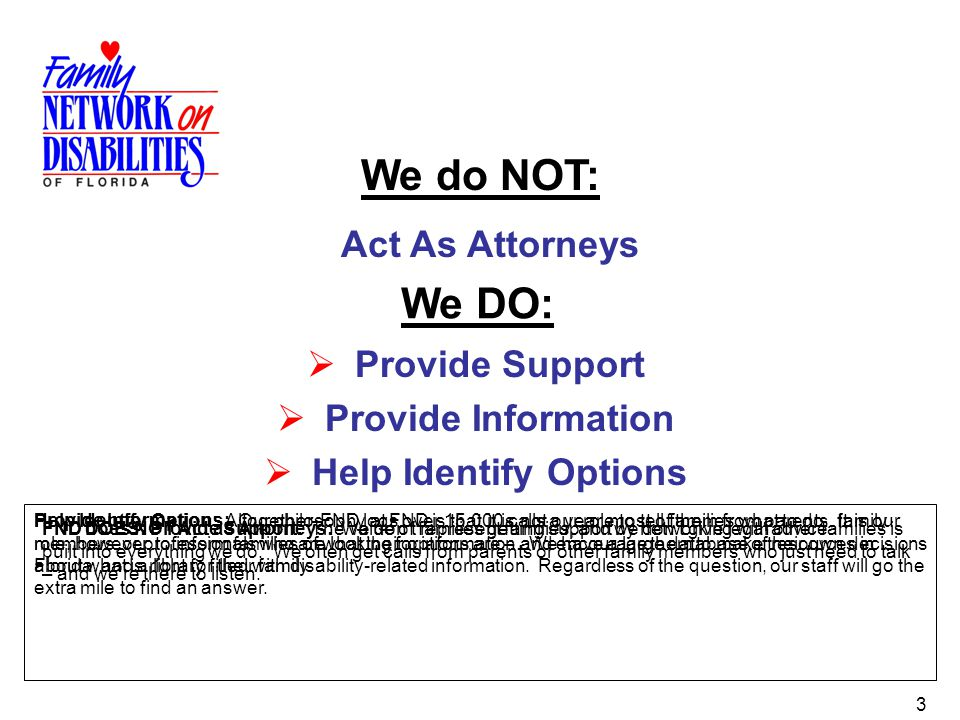 We do NOT: We DO: Act As Attorneys Provide Support Provide Information