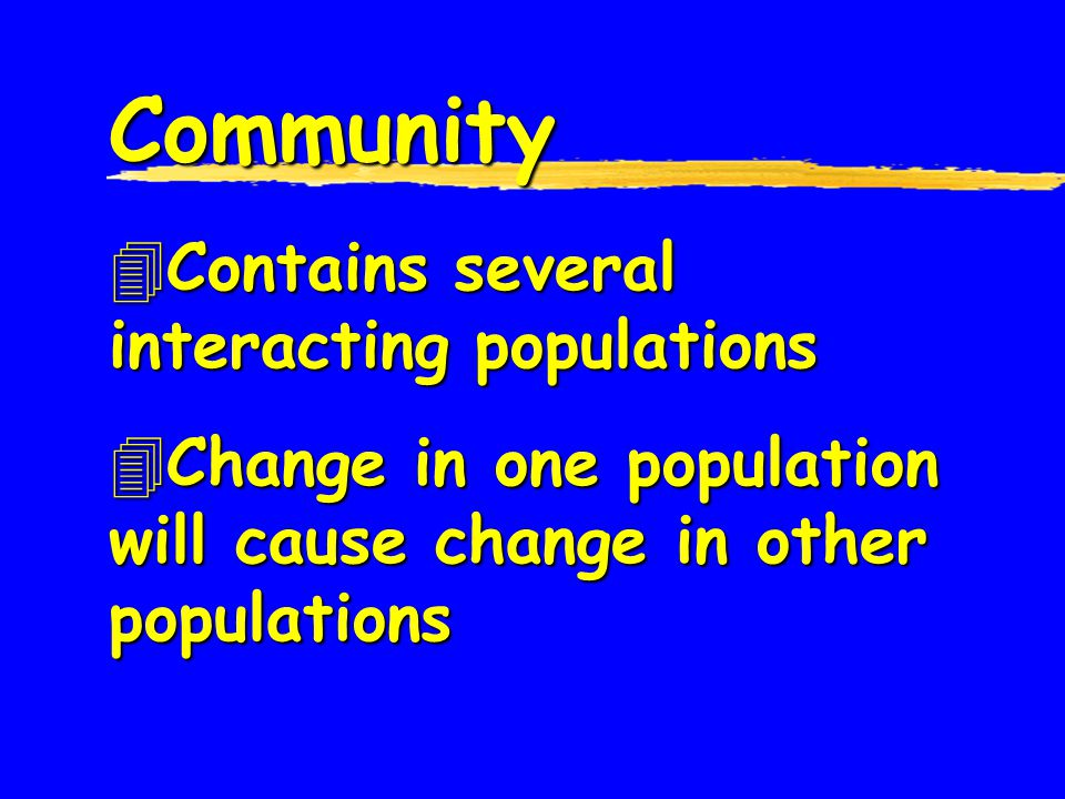 Community Contains several interacting populations