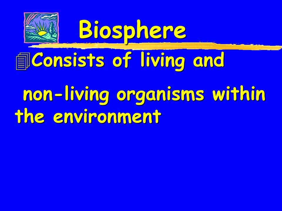 Biosphere Consists of living and