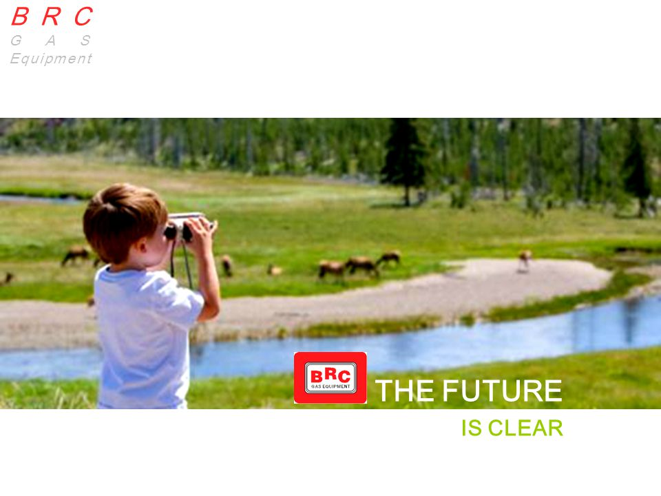 BRC GAS Equipment BRC | GAS Equipment THE FUTURE IS CLEAR