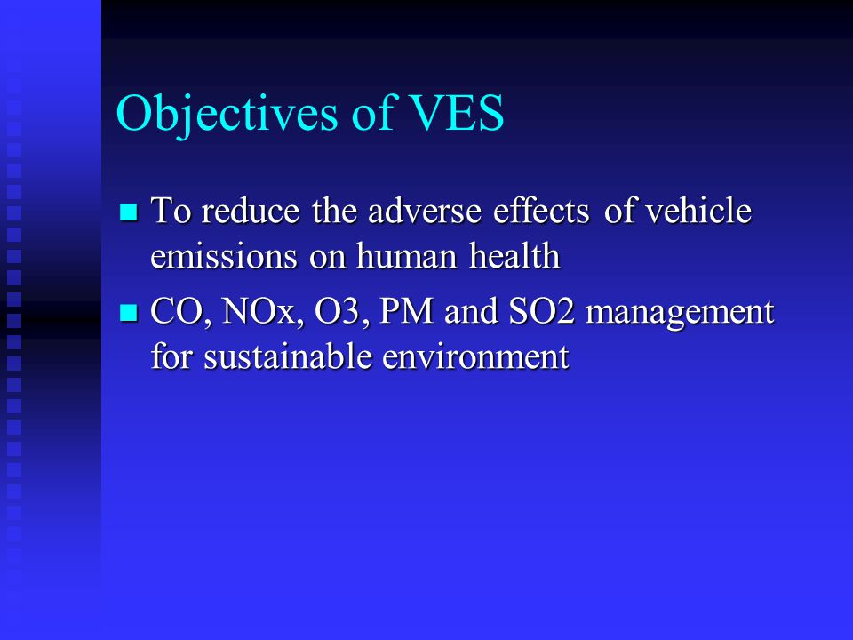 Objectives of VES To reduce the adverse effects of vehicle emissions on human health.