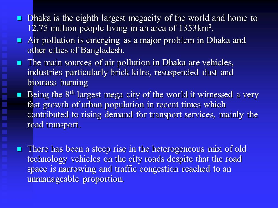 Dhaka is the eighth largest megacity of the world and home to 12
