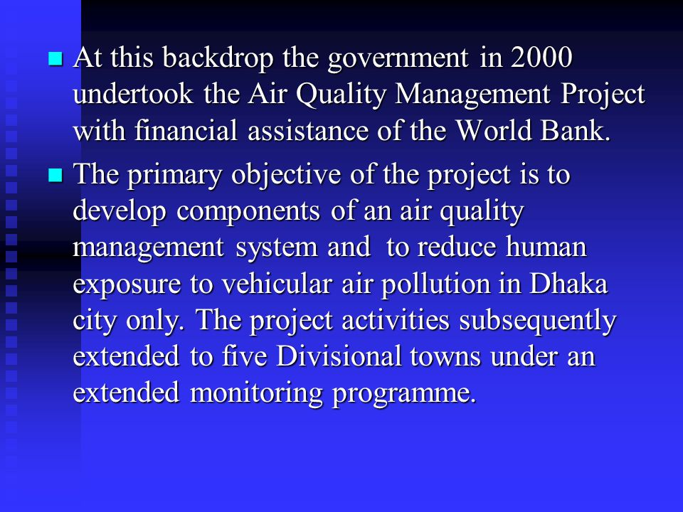 At this backdrop the government in 2000 undertook the Air Quality Management Project with financial assistance of the World Bank.