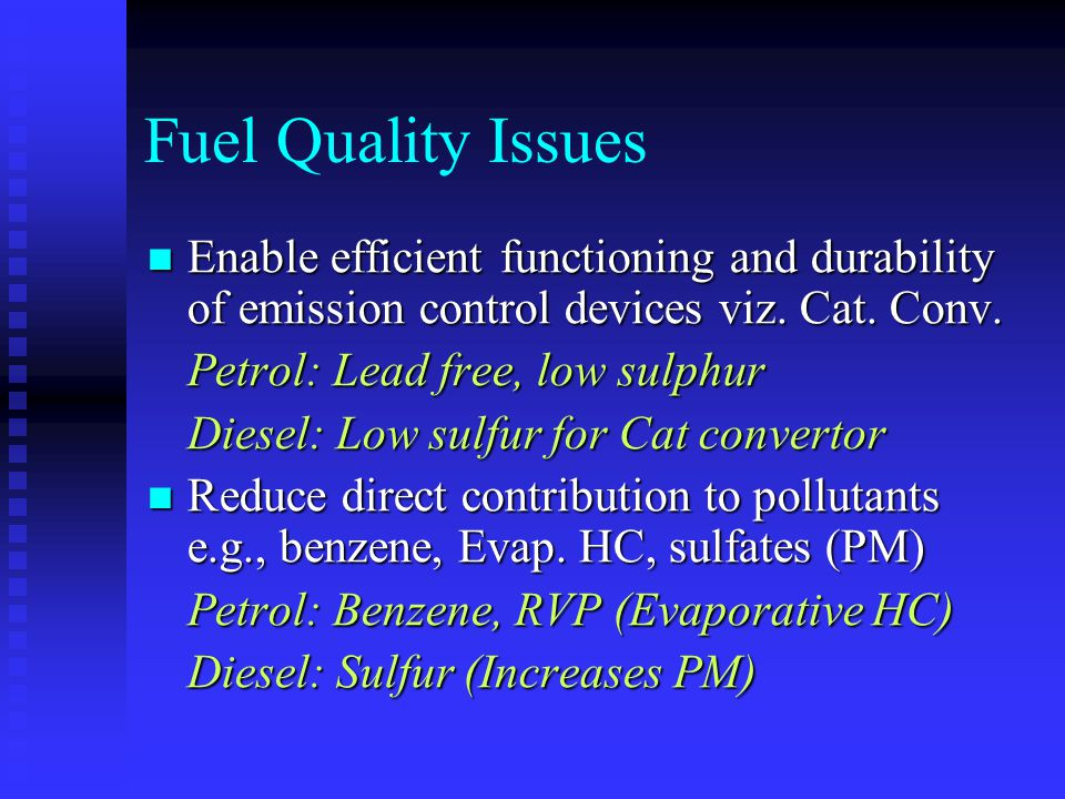 Fuel Quality Issues Enable efficient functioning and durability of emission control devices viz. Cat. Conv.