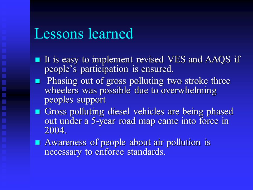 Lessons learned It is easy to implement revised VES and AAQS if people's participation is ensured.