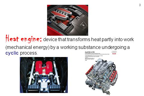 Heat engine: device that transforms heat partly into work (mechanical energy) by a working substance undergoing a cyclic process.