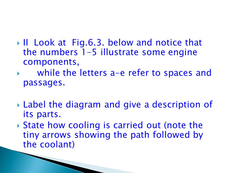 II Look at Fig.6.3. below and notice that the numbers 1-5 illustrate some engine components,