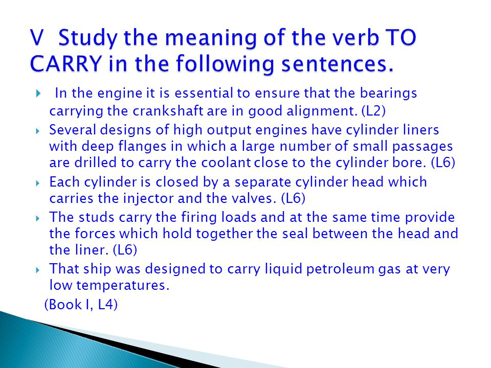 V Study the meaning of the verb TO CARRY in the following sentences.