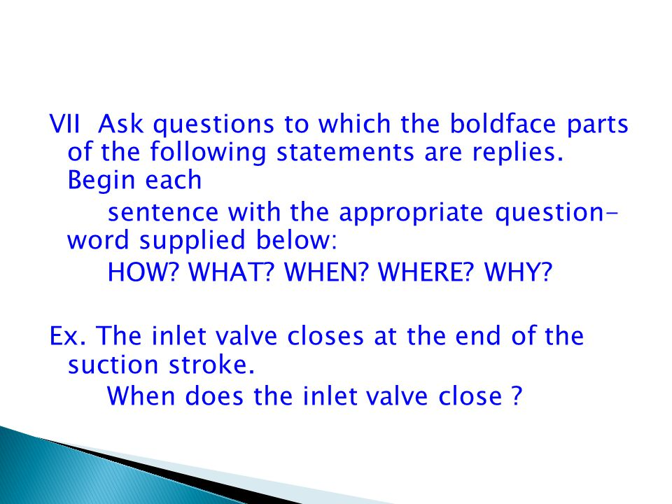 VII Ask questions to which the boldface parts of the following statements are replies. Begin each