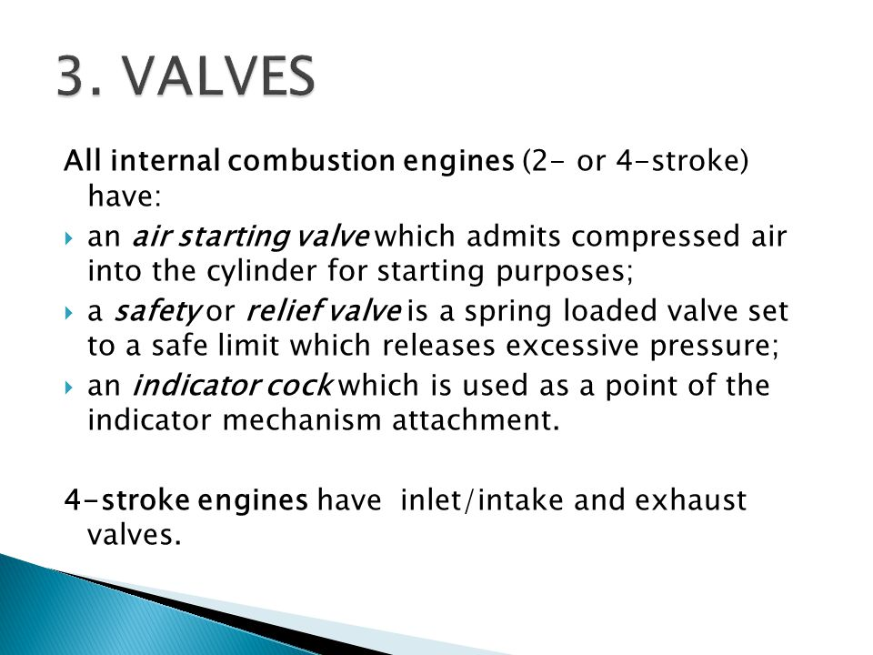 3. VALVES All internal combustion engines (2- or 4-stroke) have: