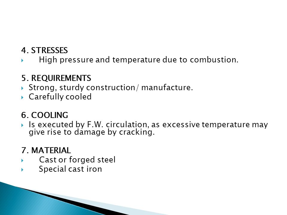 4. STRESSES High pressure and temperature due to combustion. 5. REQUIREMENTS. Strong, sturdy construction/ manufacture.