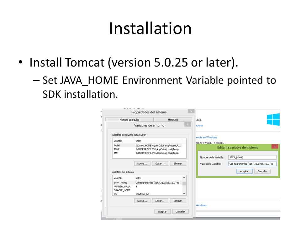 Installation Install Tomcat (version 5.0.25 or later).