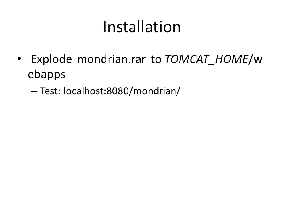 Installation Explode mondrian.rar to TOMCAT_HOME/webapps