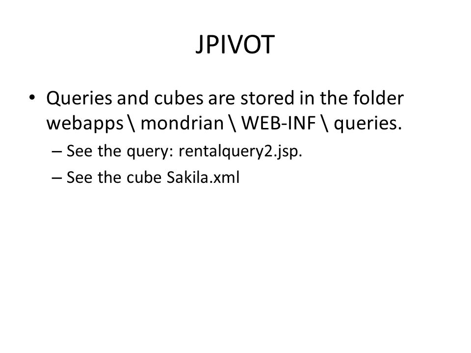 JPIVOT Queries and cubes are stored in the folder webapps \ mondrian \ WEB-INF \ queries. See the query: rentalquery2.jsp.