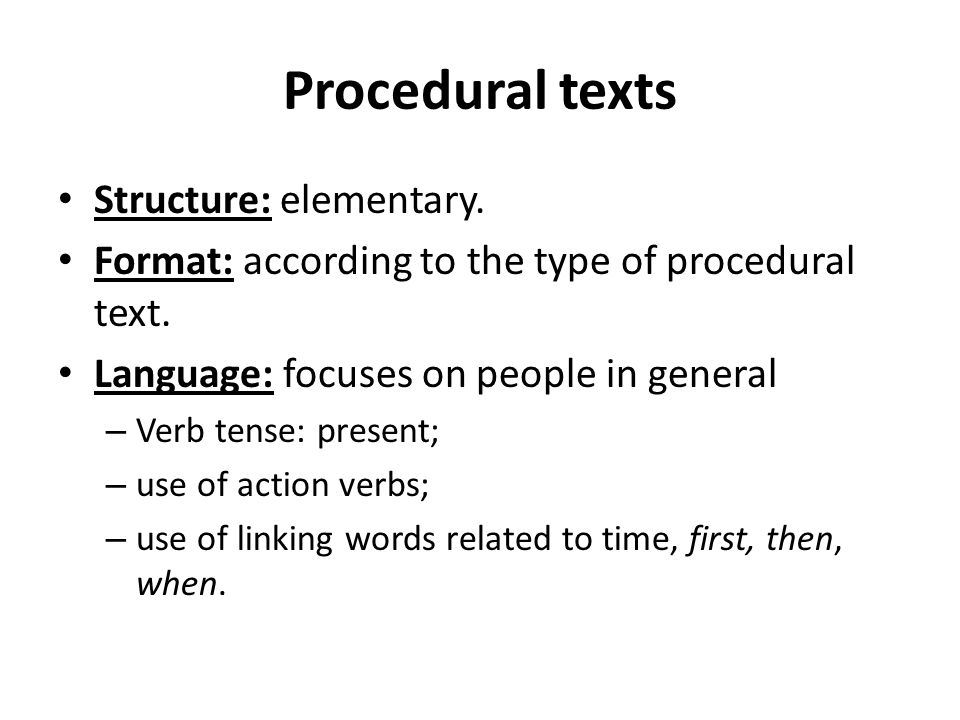 Procedural texts Structure: elementary.