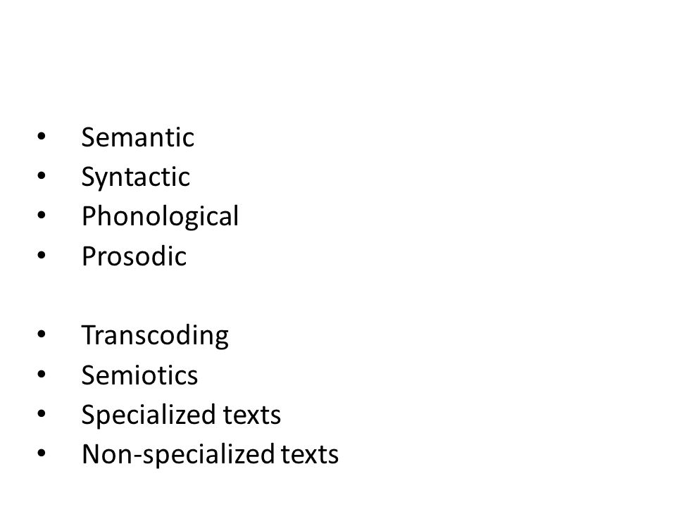 Semantic Syntactic. Phonological. Prosodic. Transcoding.