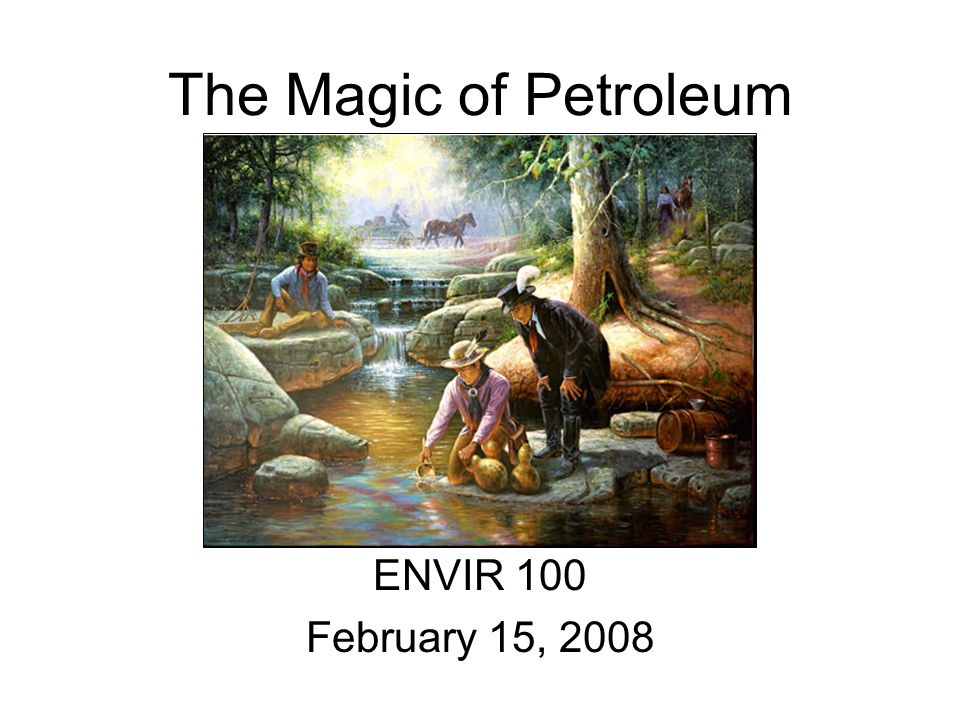 The Magic of Petroleum ENVIR 100 February 15, 2008