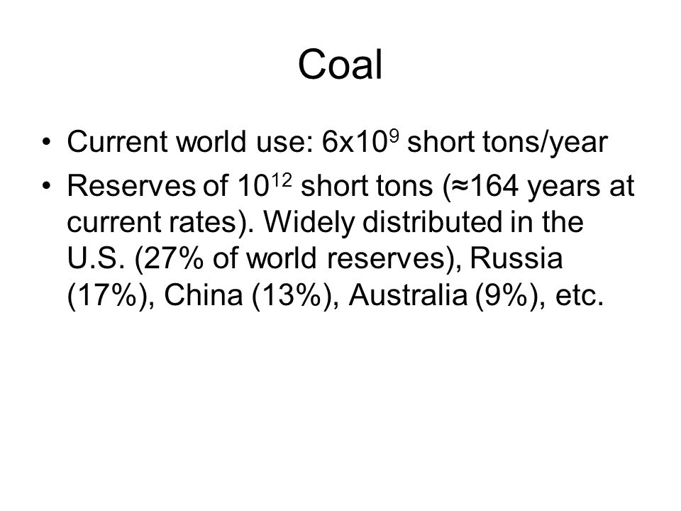Coal Current world use: 6x109 short tons/year
