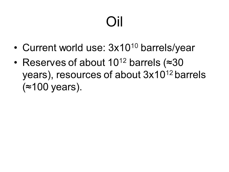 Oil Current world use: 3x1010 barrels/year